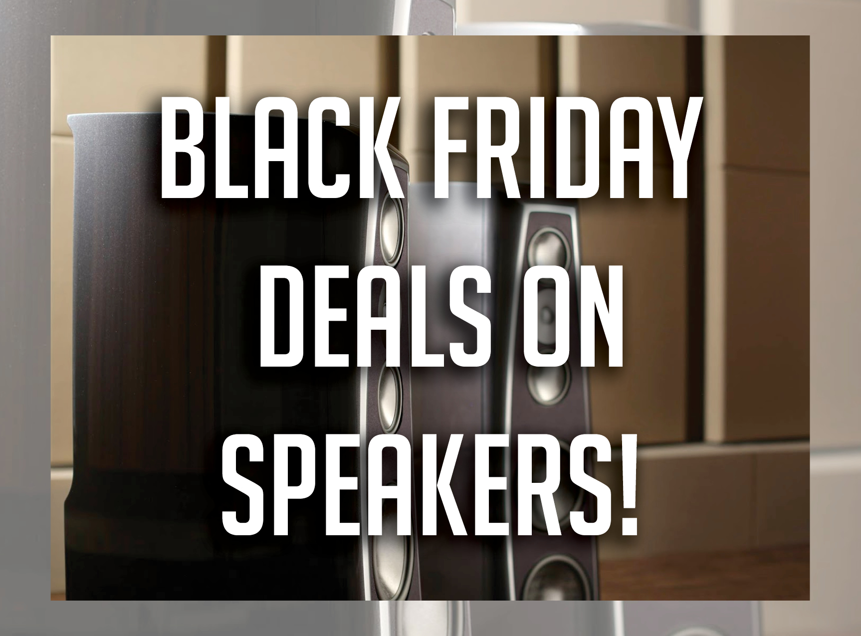 Black Friday Deals on Speakers!